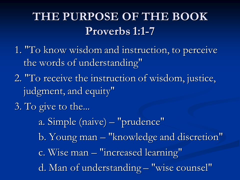 THE PURPOSE OF THE BOOK Proverbs 1:1-7