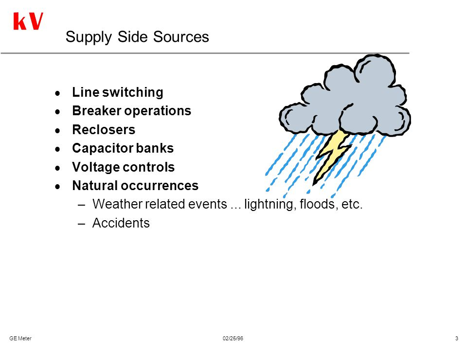 Supply Side Sources Line switching Breaker operations Reclosers