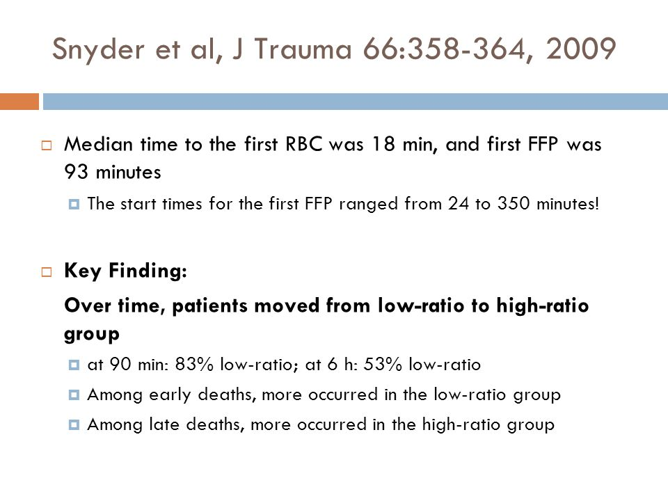 Snyder et al, J Trauma 66:358-364, 2009 Median time to the first RBC was 18 min, and first FFP was 93 minutes.