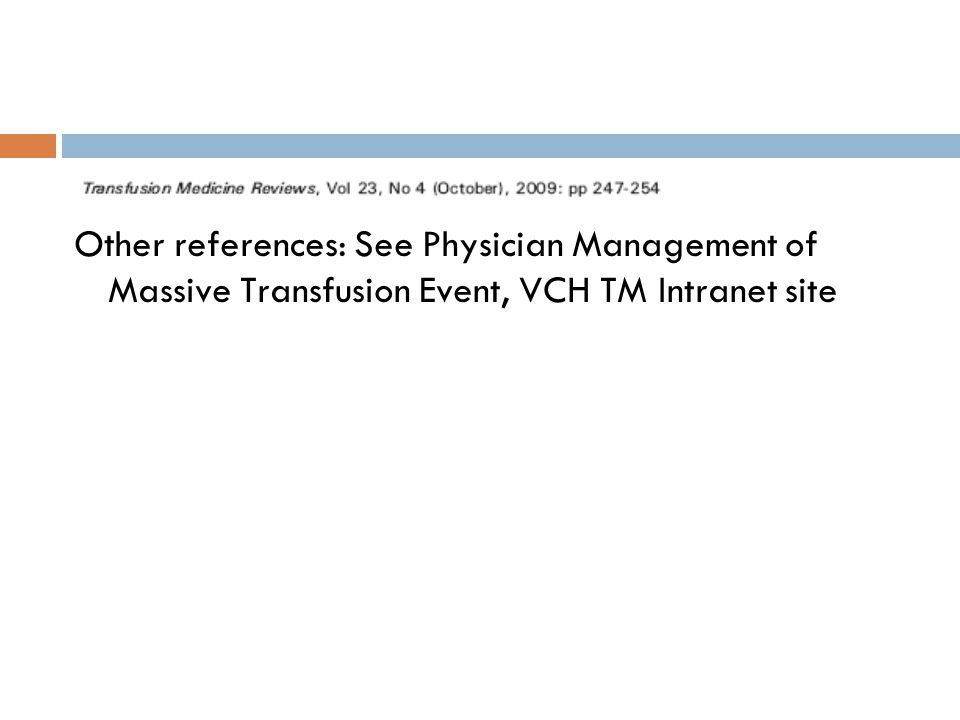 Other references: See Physician Management of Massive Transfusion Event, VCH TM Intranet site