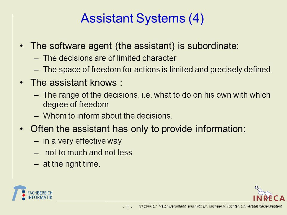 Assistant Systems (4) The software agent (the assistant) is subordinate: The decisions are of limited character.