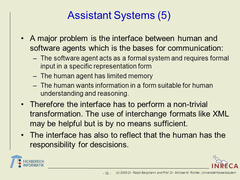 Assistant Systems (5) A major problem is the interface between human and software agents which is the bases for communication: