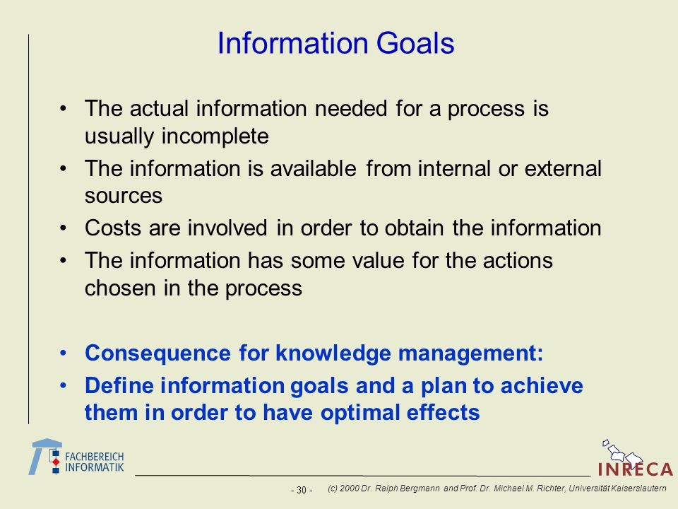 Information Goals The actual information needed for a process is usually incomplete. The information is available from internal or external sources.