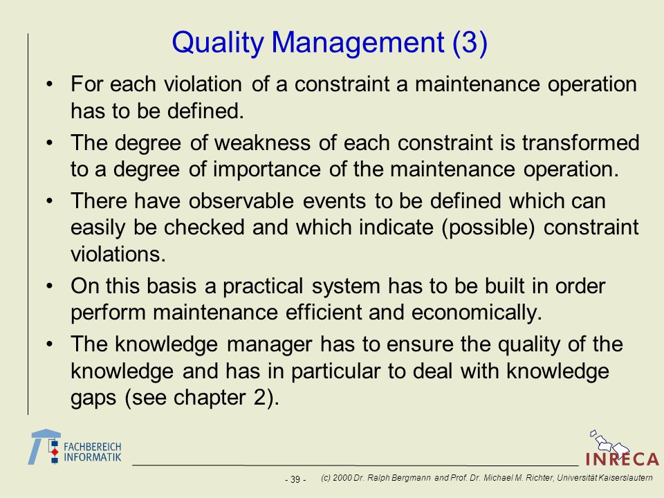 Quality Management (3) For each violation of a constraint a maintenance operation has to be defined.