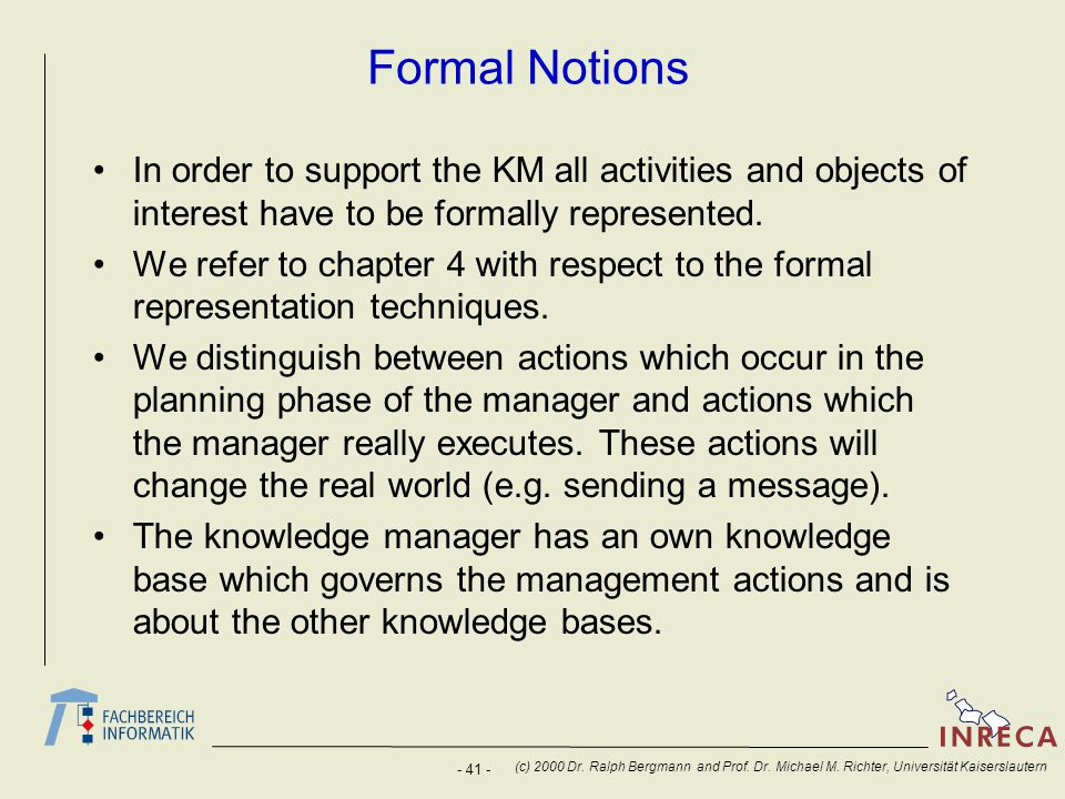 Formal Notions In order to support the KM all activities and objects of interest have to be formally represented.