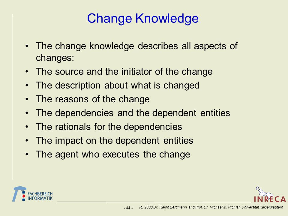 Change Knowledge The change knowledge describes all aspects of changes: The source and the initiator of the change.