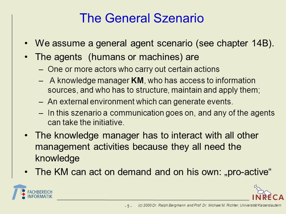 The General Szenario We assume a general agent scenario (see chapter 14B). The agents (humans or machines) are.