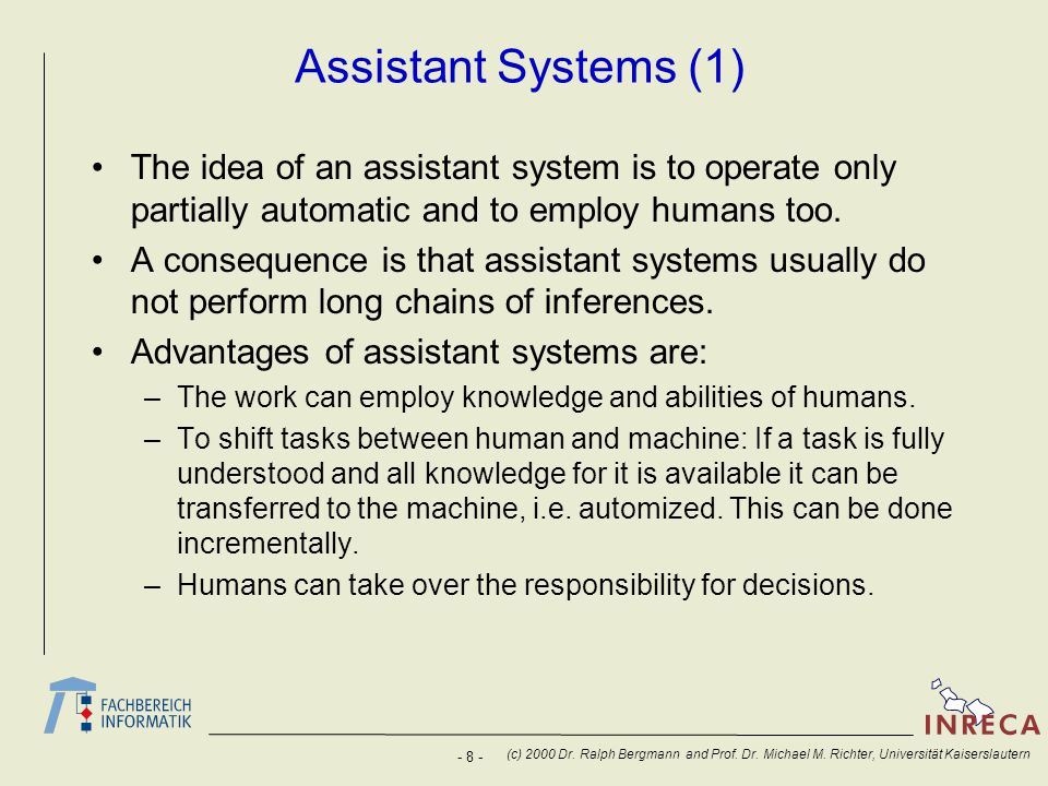 Assistant Systems (1) The idea of an assistant system is to operate only partially automatic and to employ humans too.