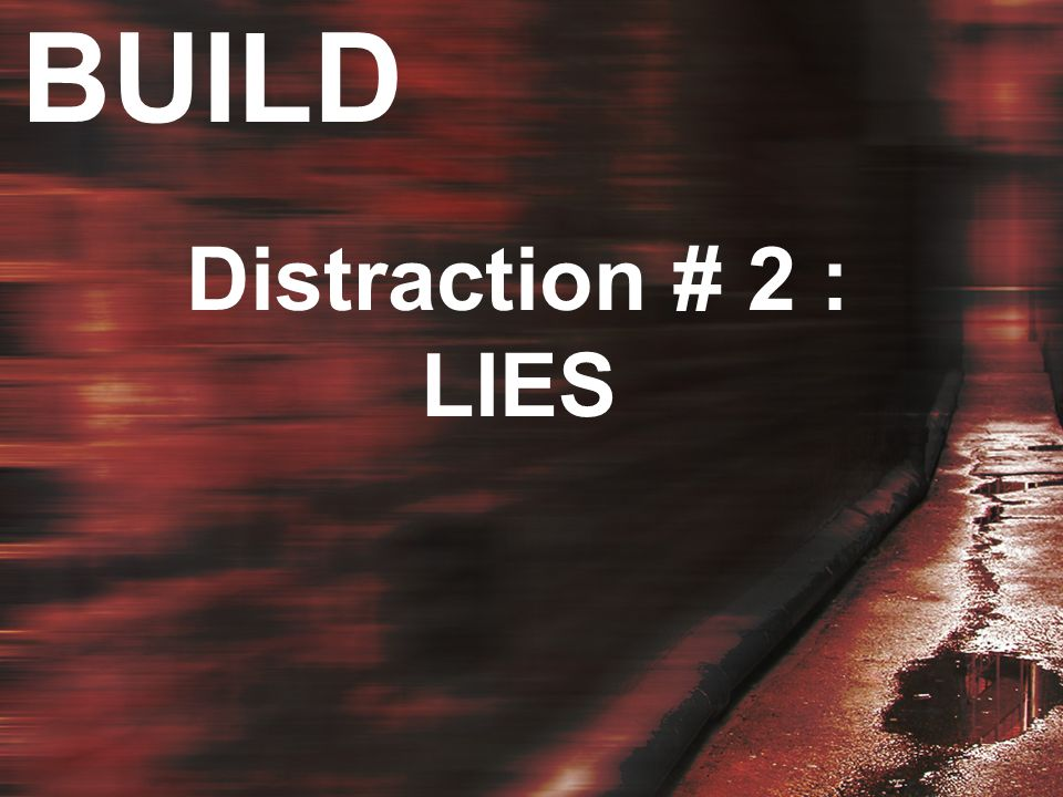 BUILD Distraction # 2 : LIES