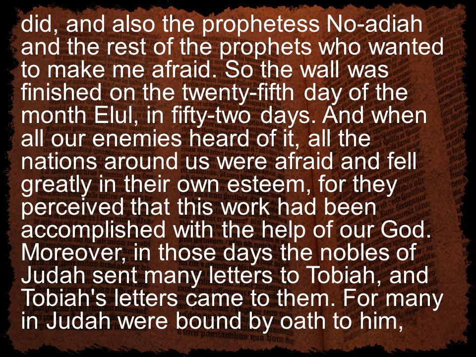 did, and also the prophetess No-adiah and the rest of the prophets who wanted to make me afraid.
