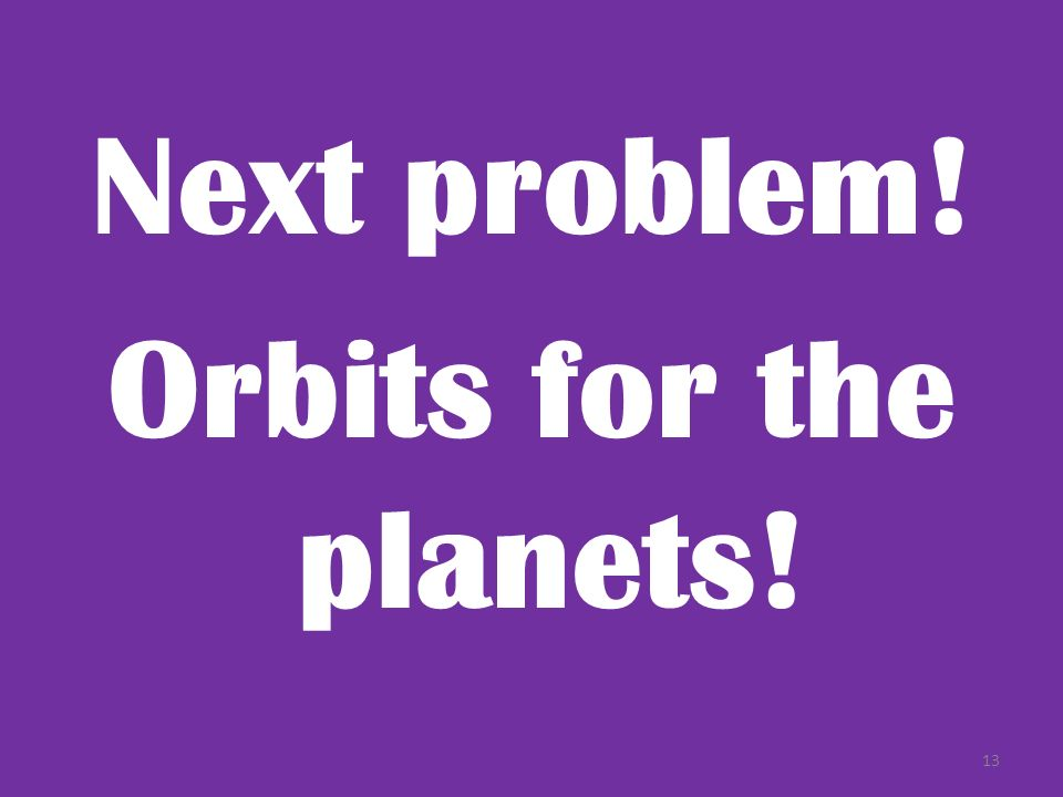 Next problem! Orbits for the planets!