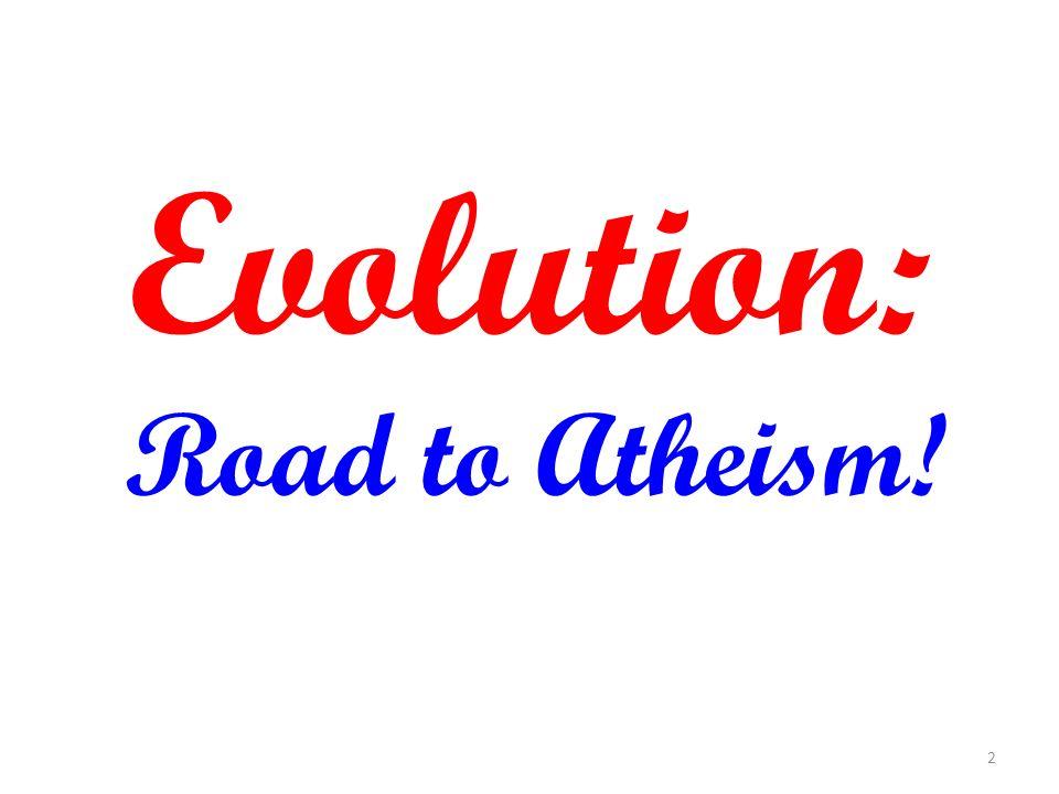 Evolution: Road to Atheism!