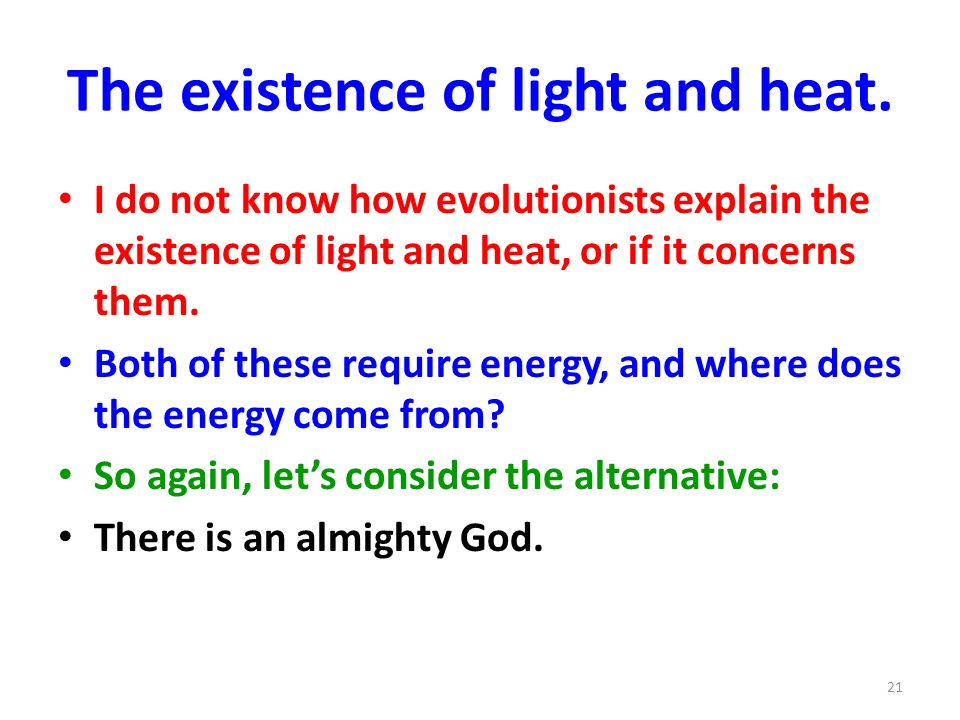 The existence of light and heat.