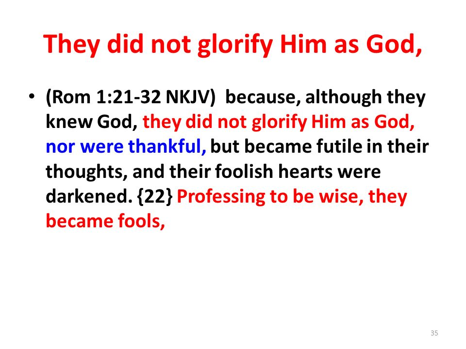 They did not glorify Him as God,