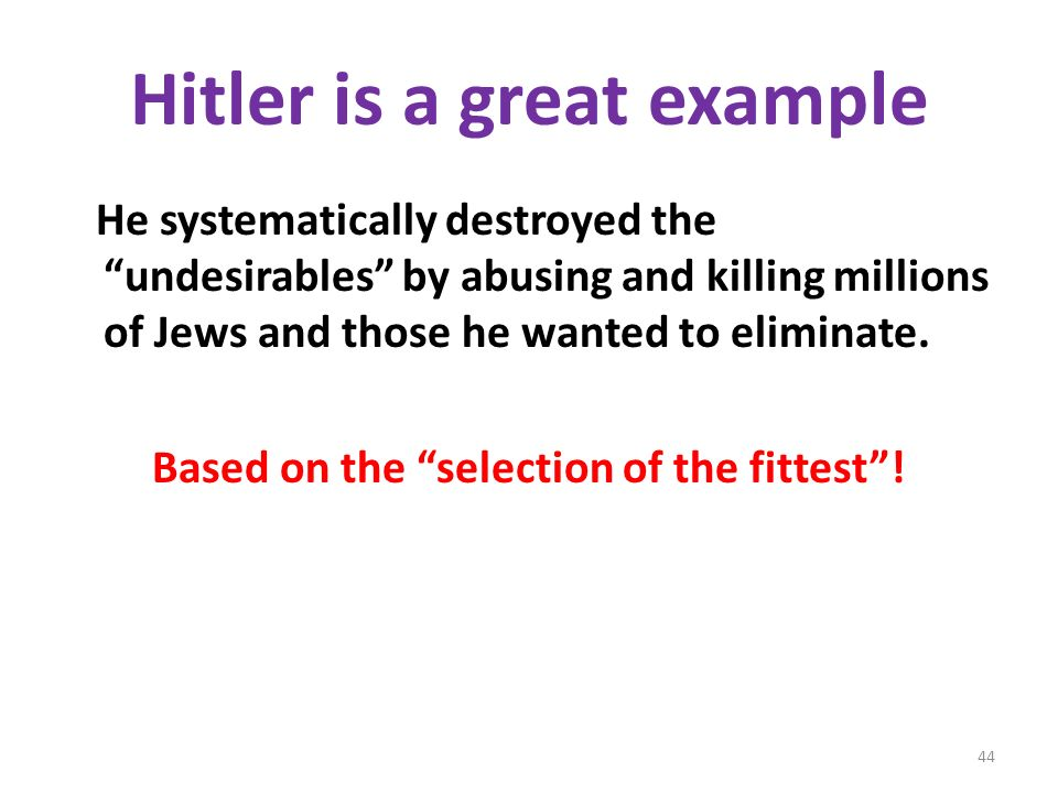 Hitler is a great example