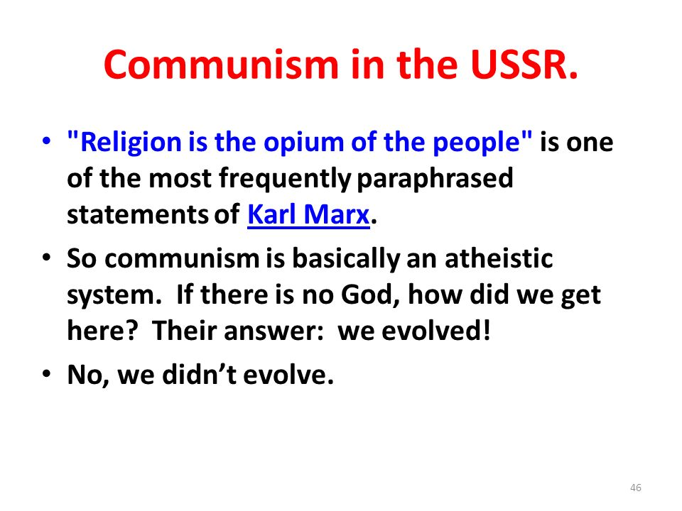 Communism in the USSR. Religion is the opium of the people is one of the most frequently paraphrased statements of Karl Marx.