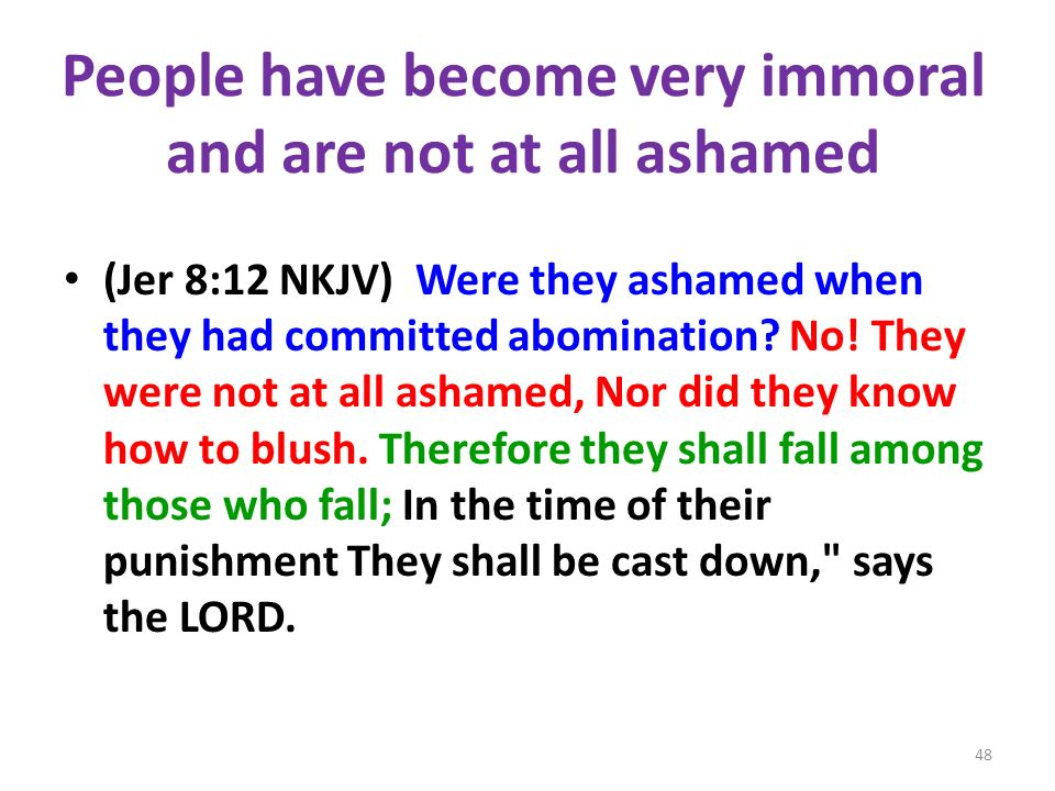 People have become very immoral and are not at all ashamed