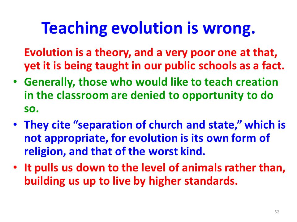 Teaching evolution is wrong.