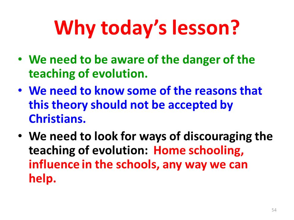 Why today's lesson We need to be aware of the danger of the teaching of evolution.