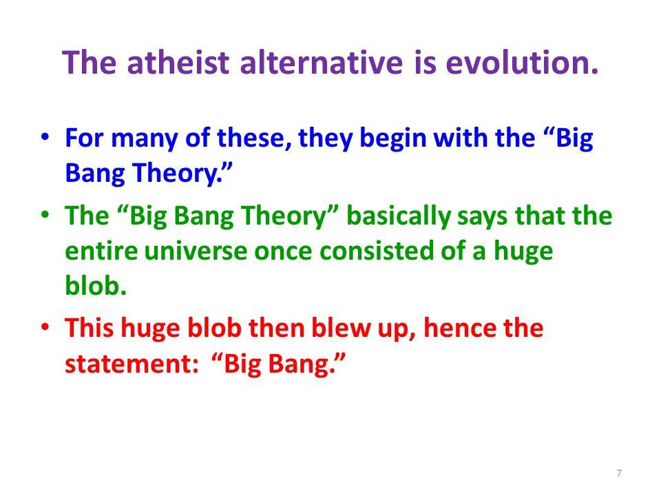 The atheist alternative is evolution.
