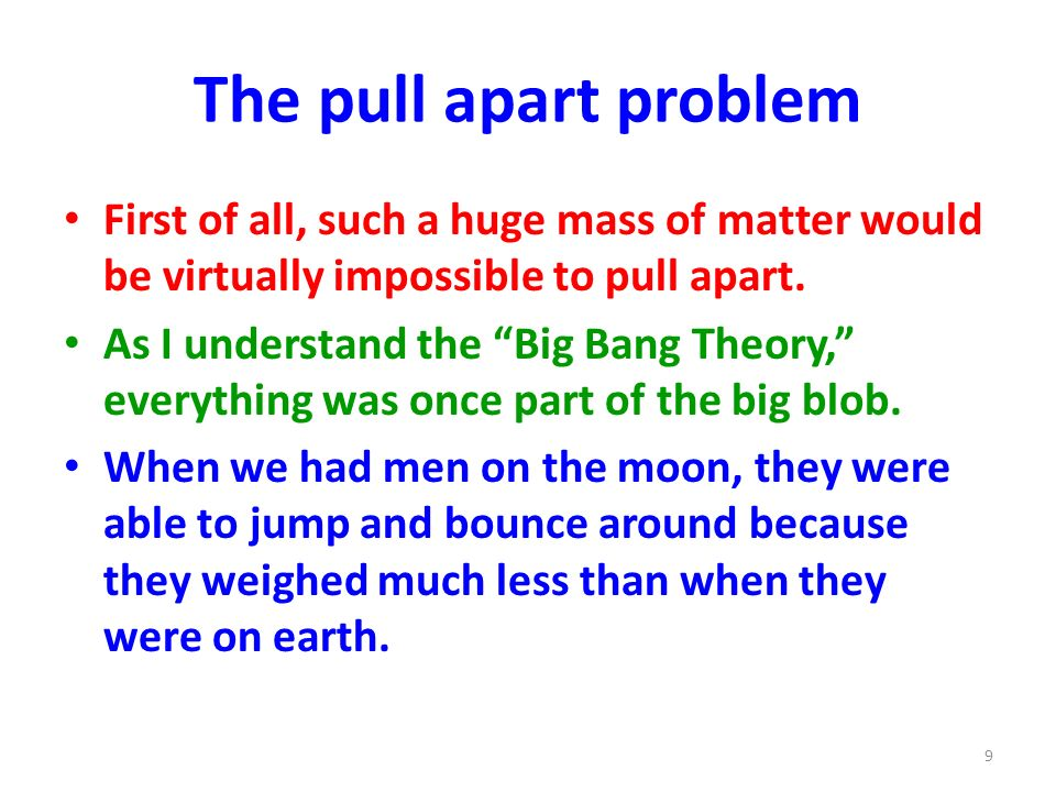 The pull apart problem First of all, such a huge mass of matter would be virtually impossible to pull apart.