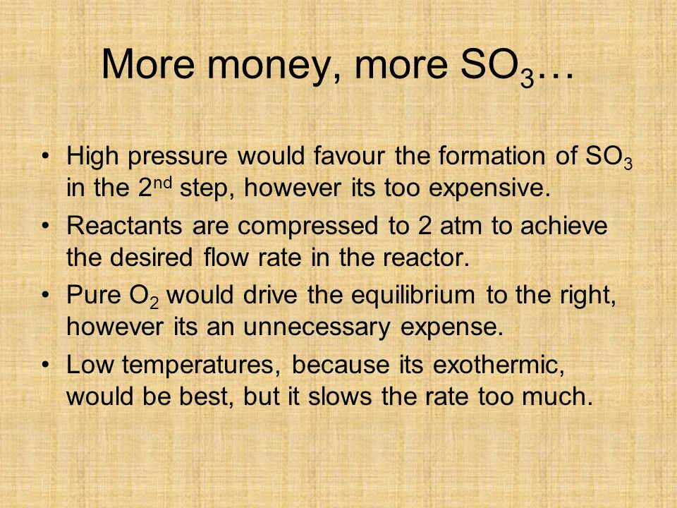 More money, more SO3… High pressure would favour the formation of SO3 in the 2nd step, however its too expensive.