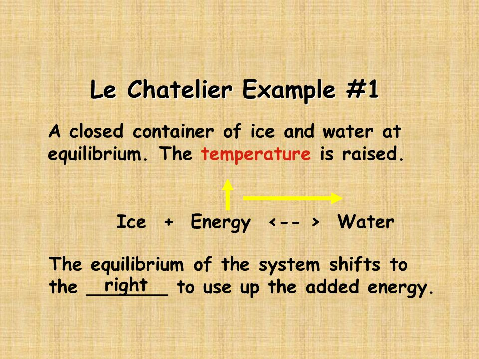Le Chatelier Example #1 A closed container of ice and water at equilibrium. The temperature is raised.