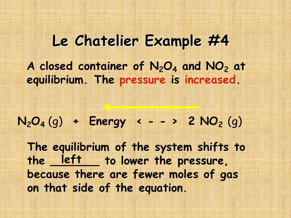 Le Chatelier Example #4 A closed container of N2O4 and NO2 at equilibrium. The pressure is increased.