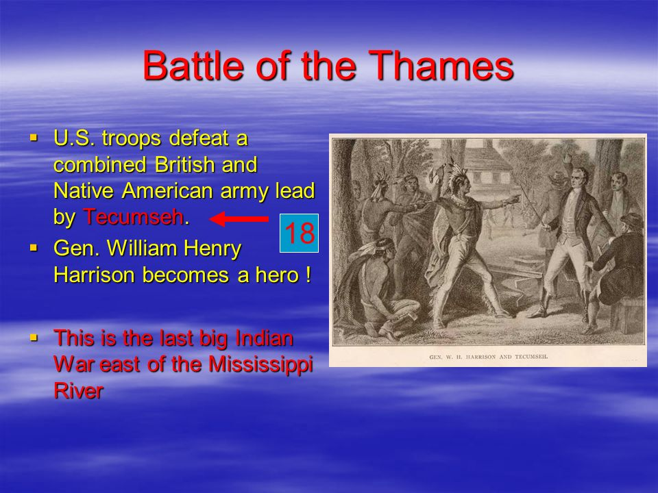 Battle of the Thames U.S. troops defeat a combined British and Native American army lead by Tecumseh.