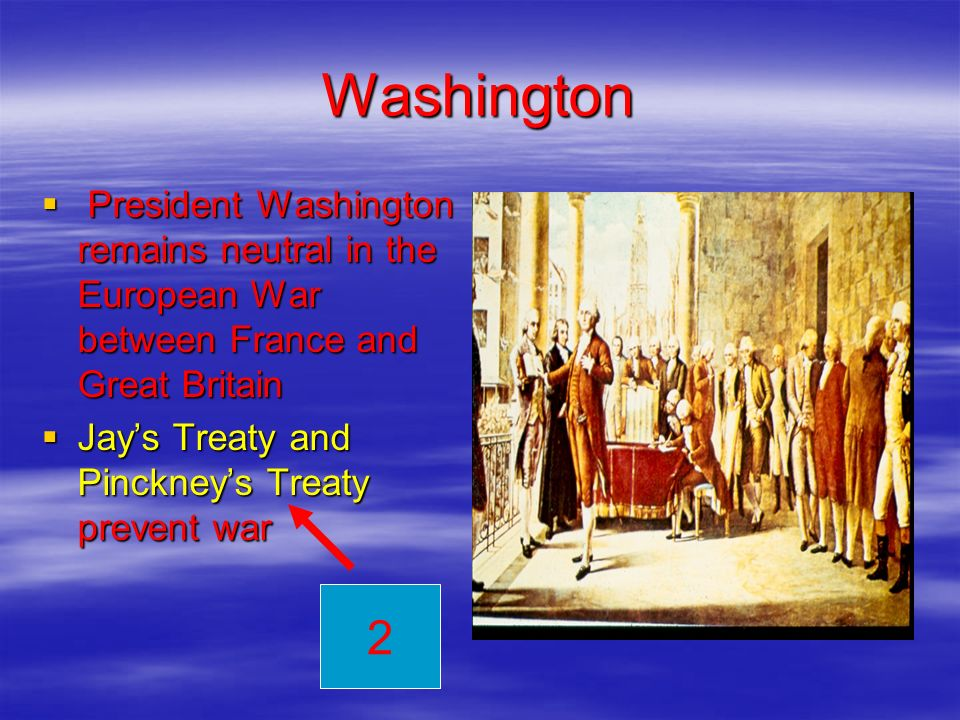 Washington President Washington remains neutral in the European War between France and Great Britain.
