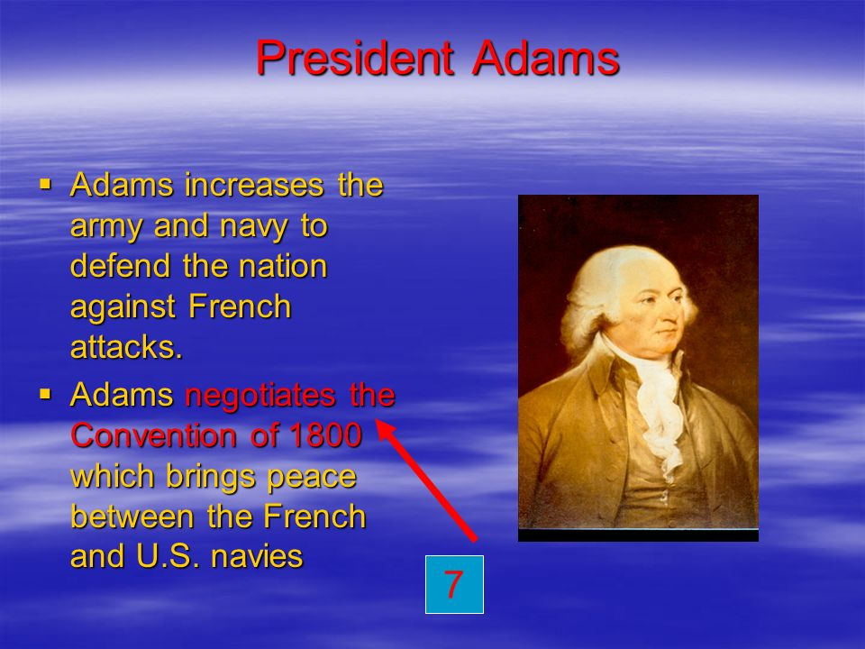 President Adams Adams increases the army and navy to defend the nation against French attacks.