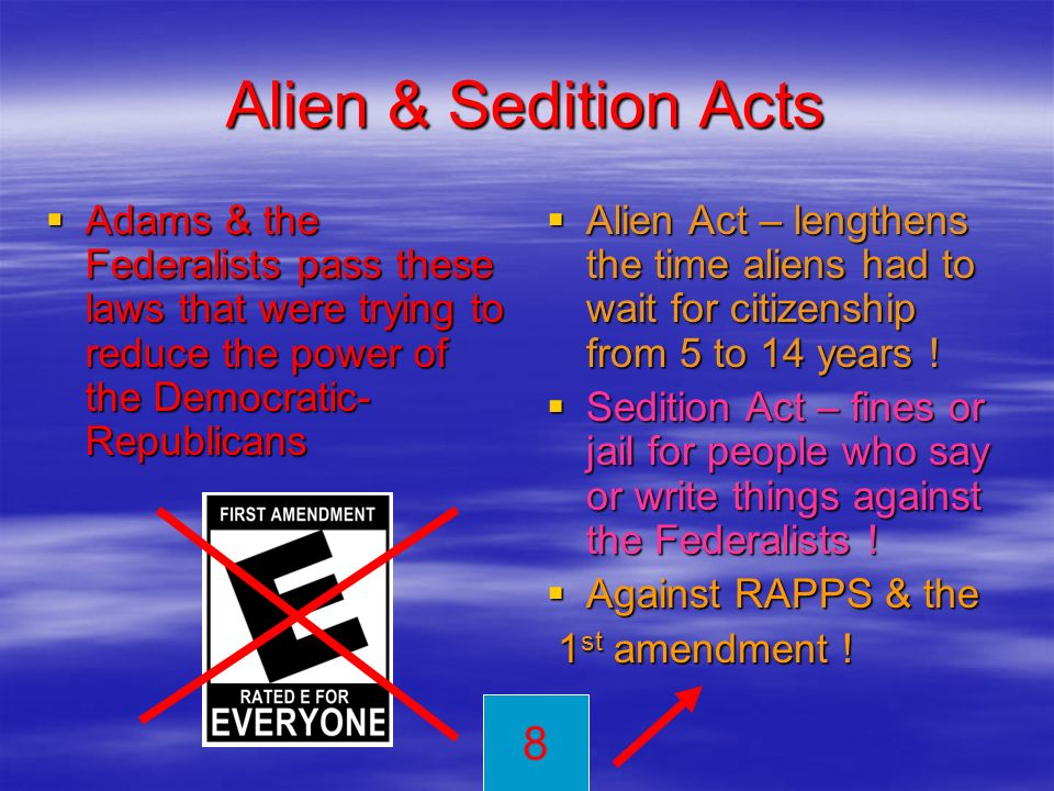 Alien & Sedition Acts Adams & the Federalists pass these laws that were trying to reduce the power of the Democratic- Republicans.