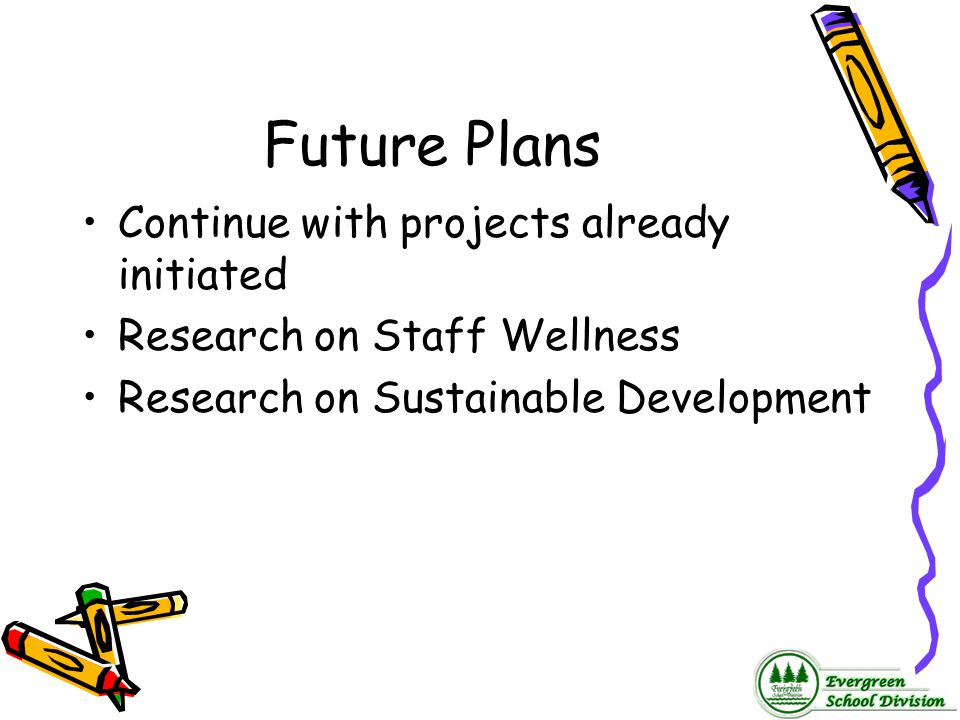 Future Plans Continue with projects already initiated