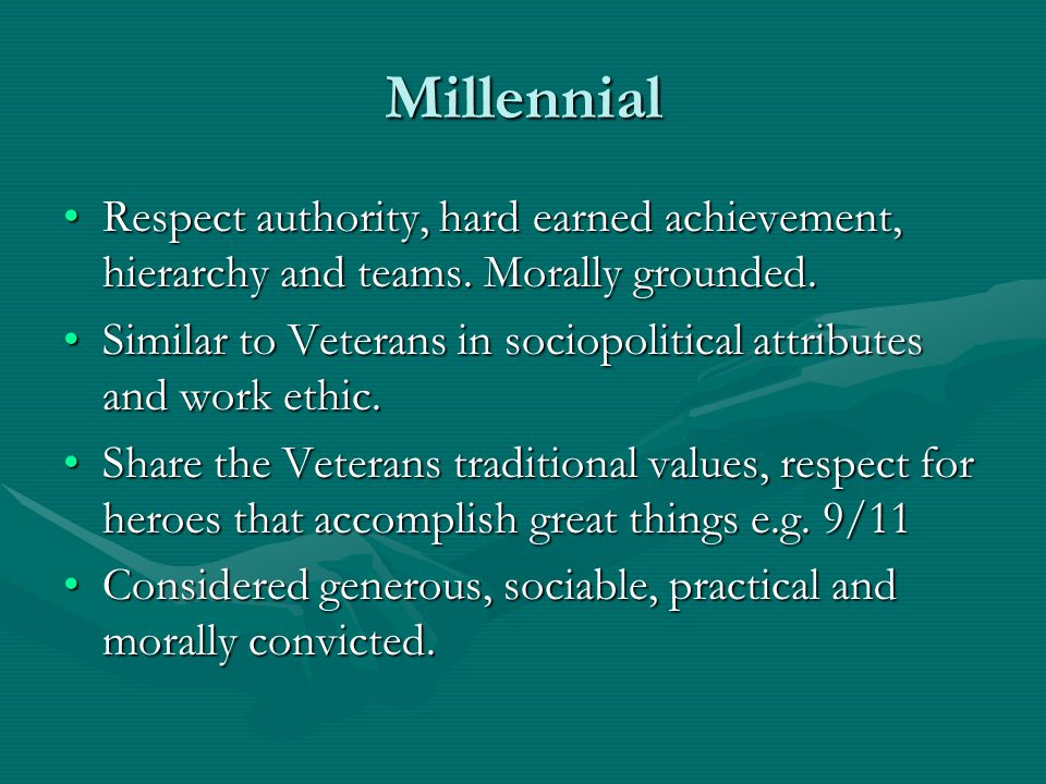 Millennial Respect authority, hard earned achievement, hierarchy and teams. Morally grounded.