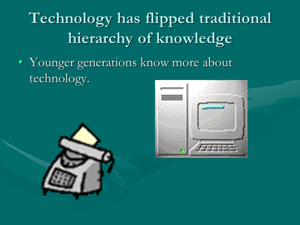 Technology has flipped traditional hierarchy of knowledge