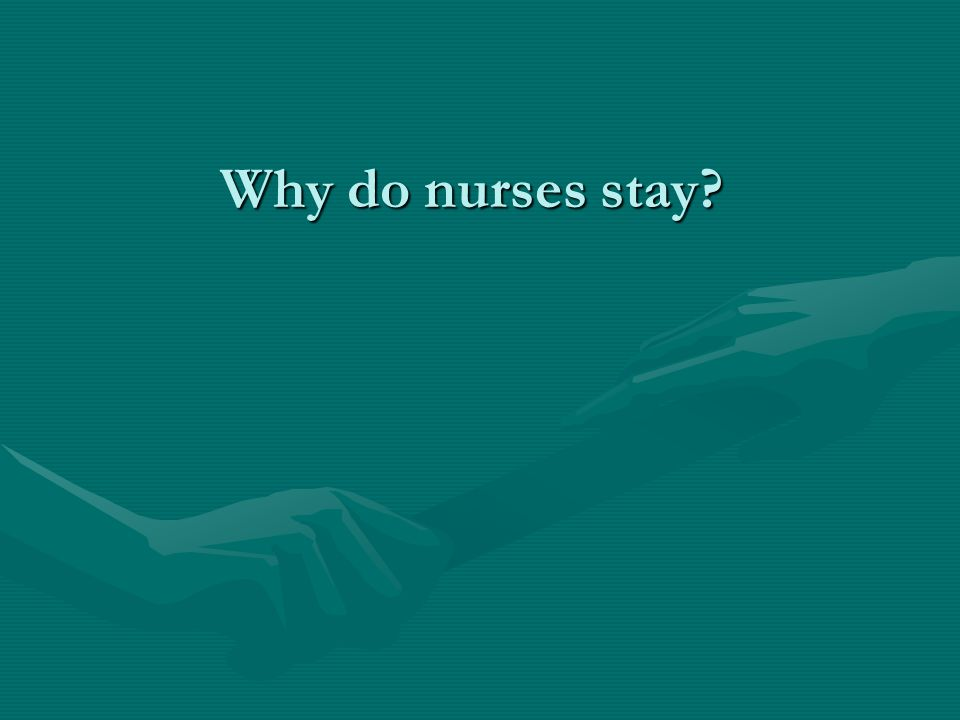 Why do nurses stay