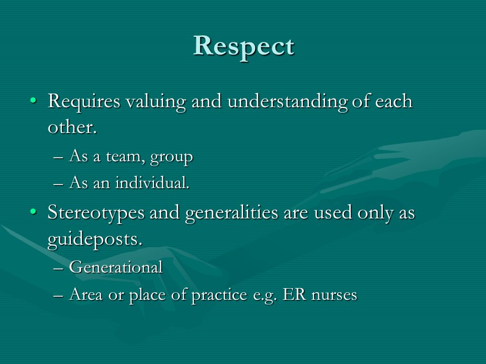 Respect Requires valuing and understanding of each other.