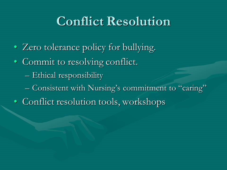Conflict Resolution Zero tolerance policy for bullying.