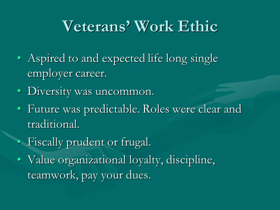 Veterans' Work Ethic Aspired to and expected life long single employer career. Diversity was uncommon.