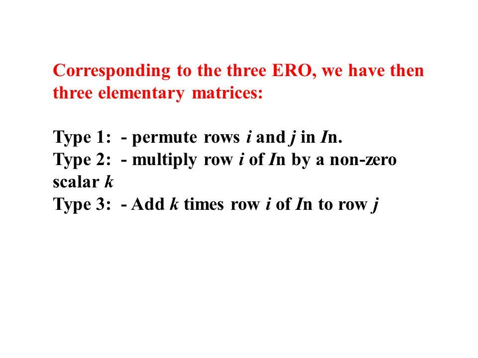 Corresponding to the three ERO, we have then three elementary matrices: