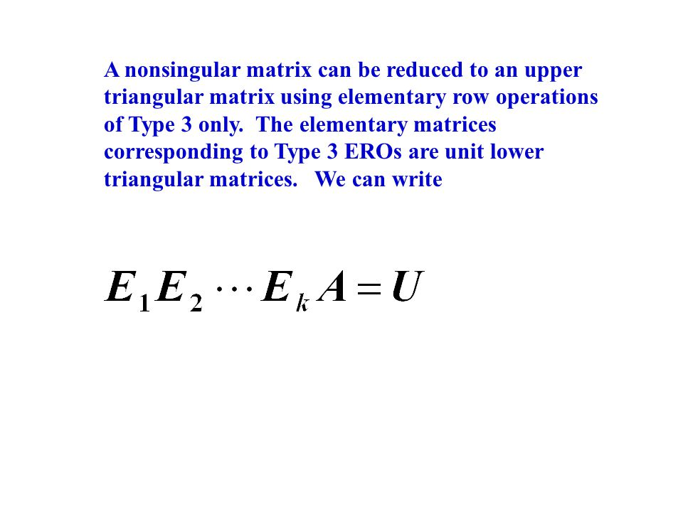 A nonsingular matrix can be reduced to an upper triangular matrix using elementary row operations of Type 3 only.