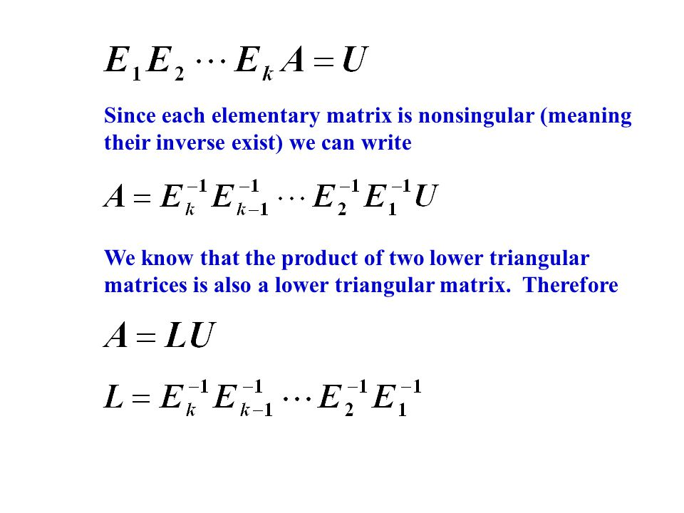 Since each elementary matrix is nonsingular (meaning their inverse exist) we can write