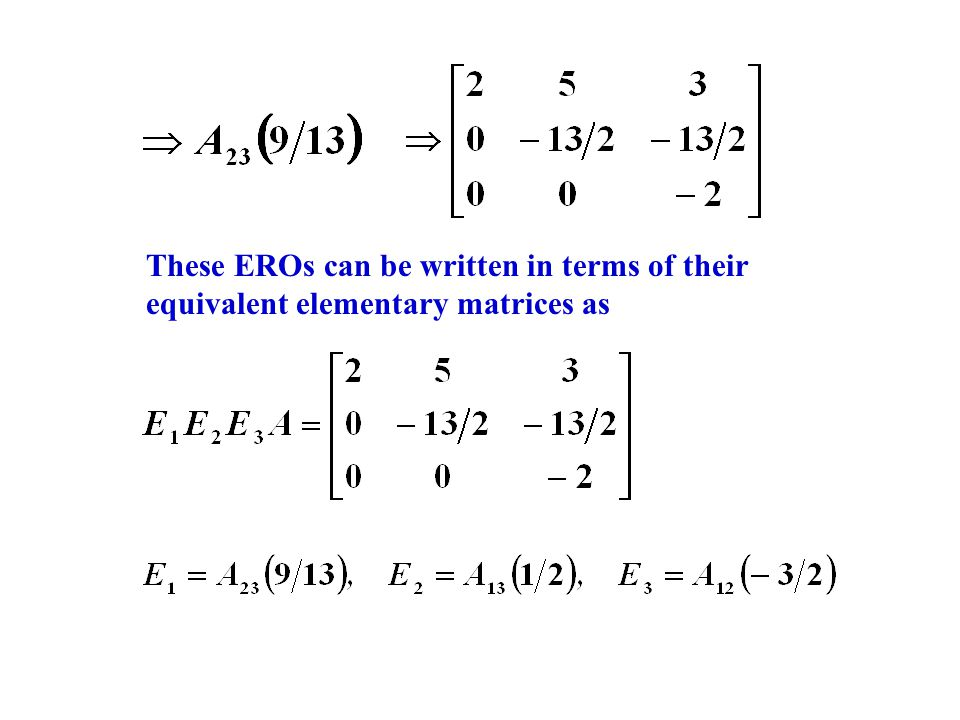 These EROs can be written in terms of their equivalent elementary matrices as