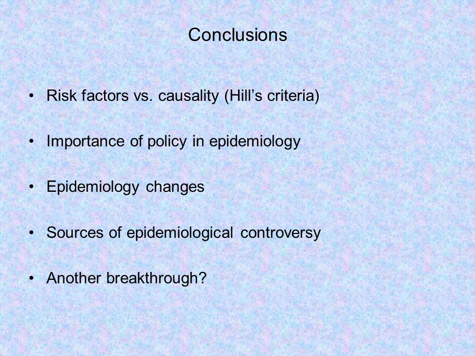 Conclusions Risk factors vs. causality (Hill's criteria)
