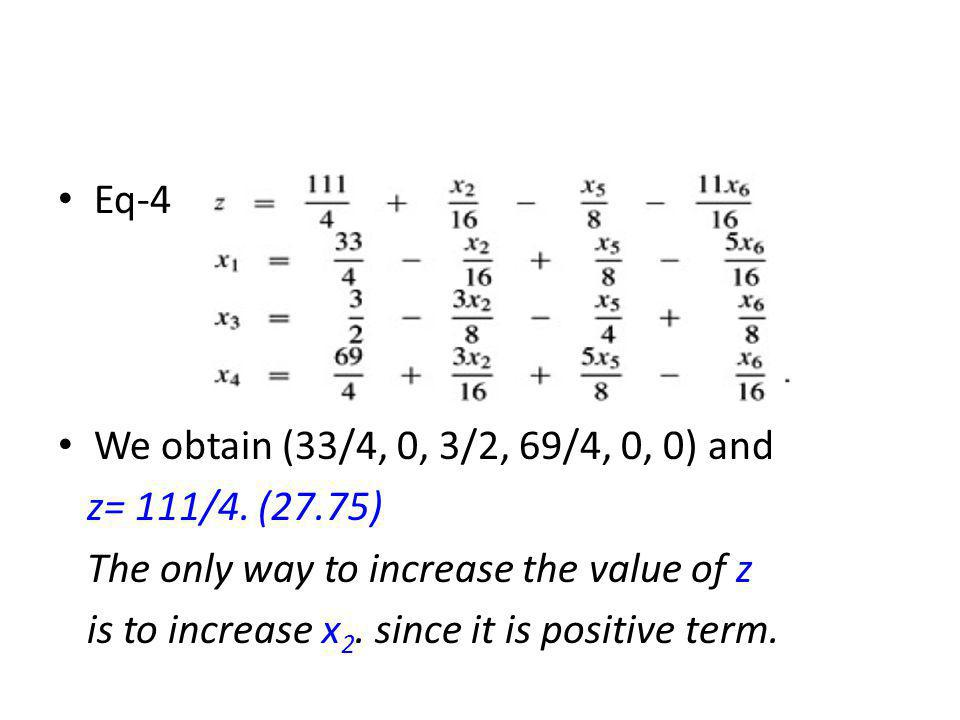 Eq-4 We obtain (33/4, 0, 3/2, 69/4, 0, 0) and. z= 111/4. (27.75) The only way to increase the value of z.