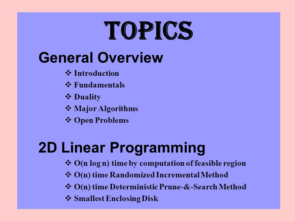 TOPICS General Overview 2D Linear Programming Introduction