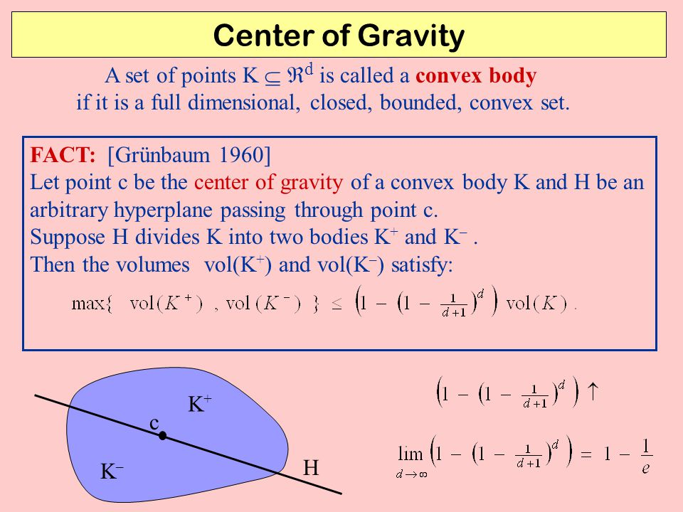Center of Gravity A set of points K  d is called a convex body