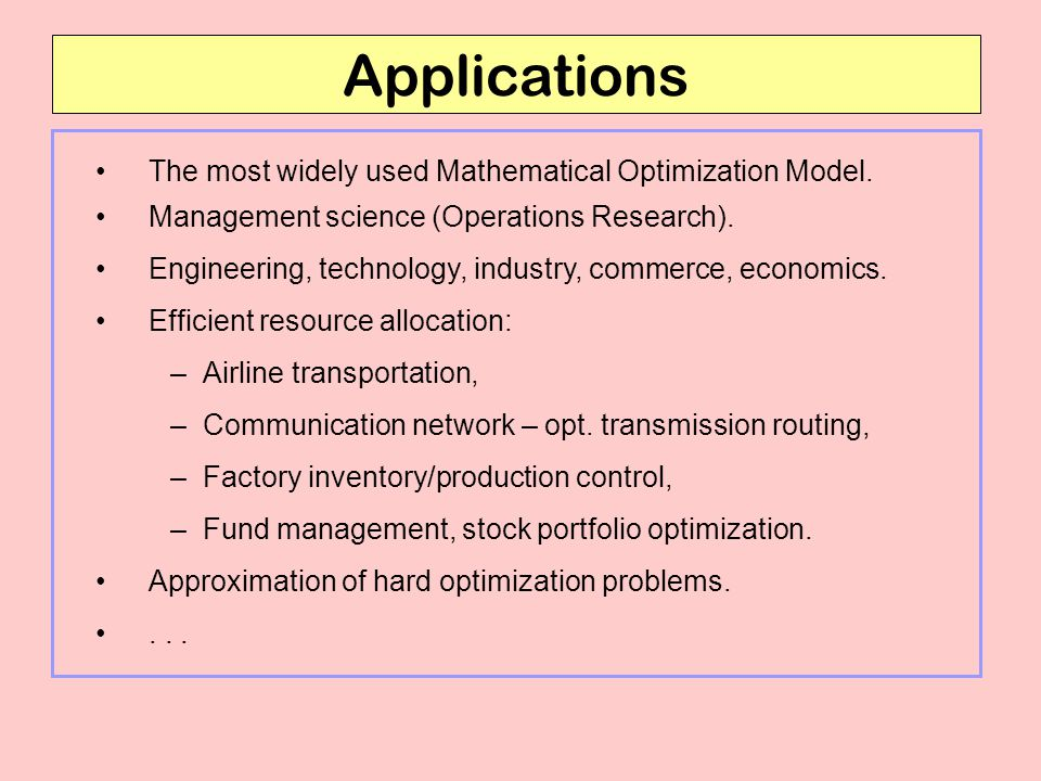 Applications The most widely used Mathematical Optimization Model.