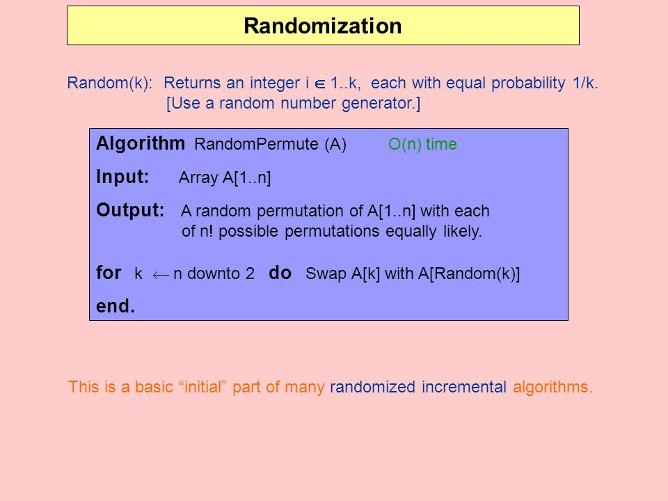 Randomization Algorithm RandomPermute (A) O(n) time