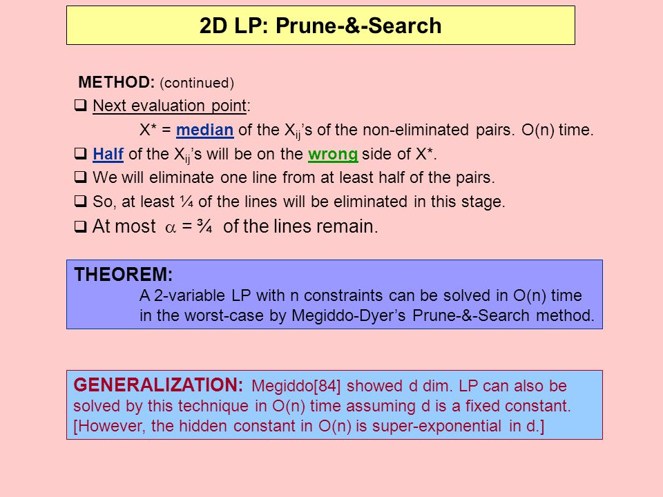 2D LP: Prune-&-Search METHOD: (continued) Next evaluation point: X* = median of the Xij's of the non-eliminated pairs. O(n) time.